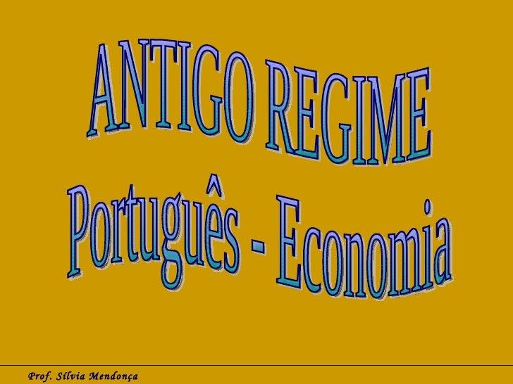 Prof. Sílvia Mendonça ANTIGO REGIME Português - Economia