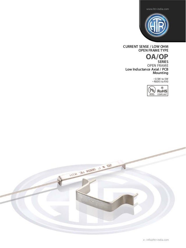 www.htr-india.com  CURRENT SENSE / LOW OHM OPEN FRAME TYPE  OA/OP SERIES  OPEN FRAME Low Inductance Axial / PCB Mounting •...
