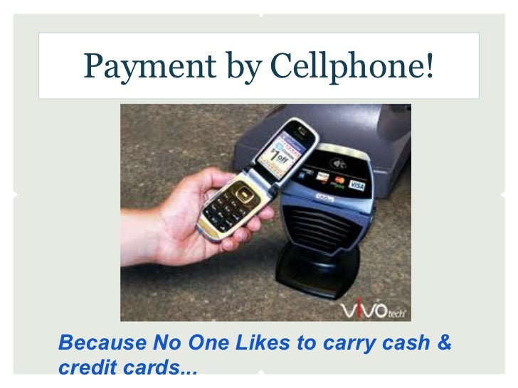 Payment by Cellphone!Because No One Likes to carry cash &credit cards...