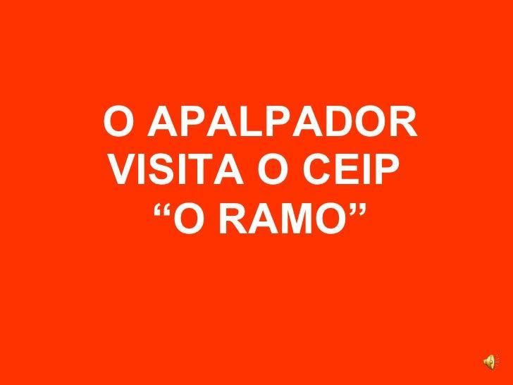 "O APALPADOR VISITA O CEIP  ""O   RAMO"""