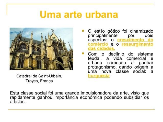  O estilo gótico foi dinamizado principalmente por dois aspectos: o crescimento do comércio e o ressurgimento das cidades...