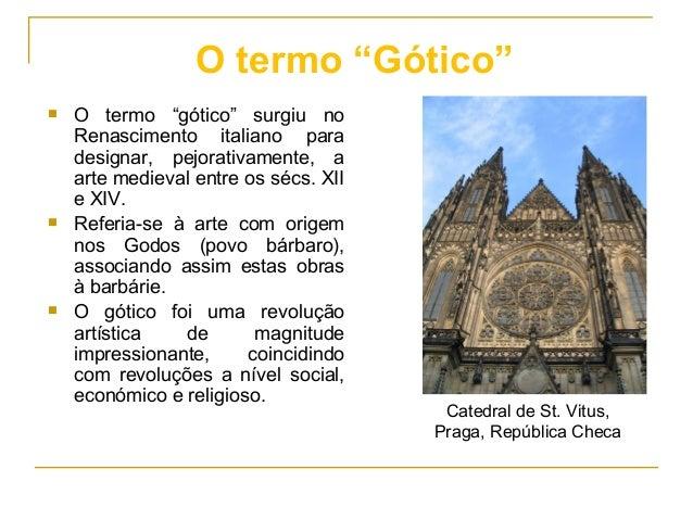 """ O termo """"gótico"""" surgiu no Renascimento italiano para designar, pejorativamente, a arte medieval entre os sécs. XII e XI..."""
