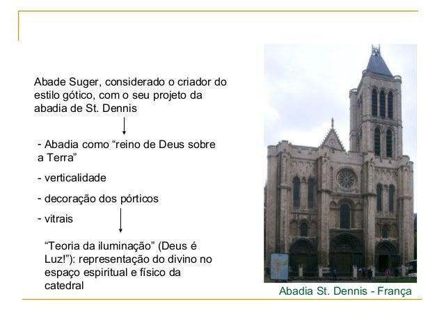 Abadia St. Dennis - França Abade Suger, considerado o criador do estilo gótico, com o seu projeto da abadia de St. Dennis ...