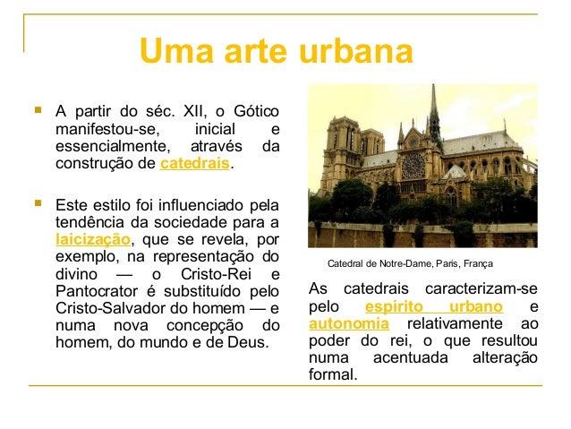  A partir do séc. XII, o Gótico manifestou-se, inicial e essencialmente, através da construção de catedrais.  Este estil...