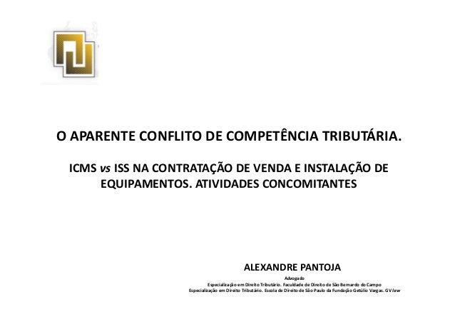 O APARENTE CONFLITO DE COMPETÊNCIA TRIBUTÁRIA. ICMS vs ISS NA CONTRATAÇÃO DE VENDA E INSTALAÇÃO DE ALEXANDRE PANTOJA Advog...