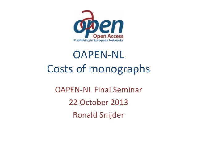 OAPEN-NL Costs of monographs OAPEN-NL Final Seminar 22 October 2013 Ronald Snijder