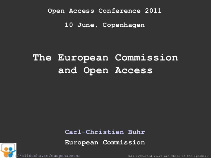 Open Access Conference 2011 10 June, Copenhagen The European Commission and Open Access Carl-Christian Buhr European Commi...