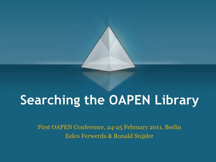 Searching the OAPEN Library  First OAPEN Conference, 24-25 February 2011, Berlin           Eelco Ferwerda & Ronald Snijder