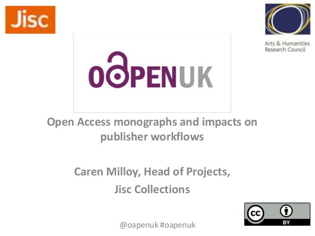 Open Access monographs and impacts on publisher workflows Caren Milloy, Head of Projects, Jisc Collections @oapenuk #oapen...