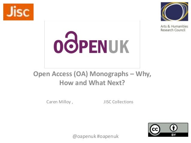 Open Access (OA) Monographs – Why, How and What Next? Caren Milloy ,  JISC Collections  @oapenuk #oapenuk