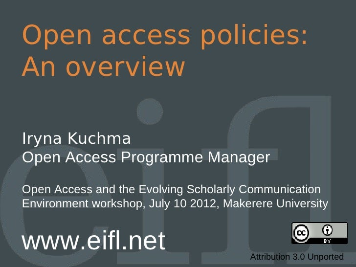 Open access policies:An overviewIryna KuchmaOpen Access Programme ManagerOpen Access and the Evolving Scholarly Communicat...