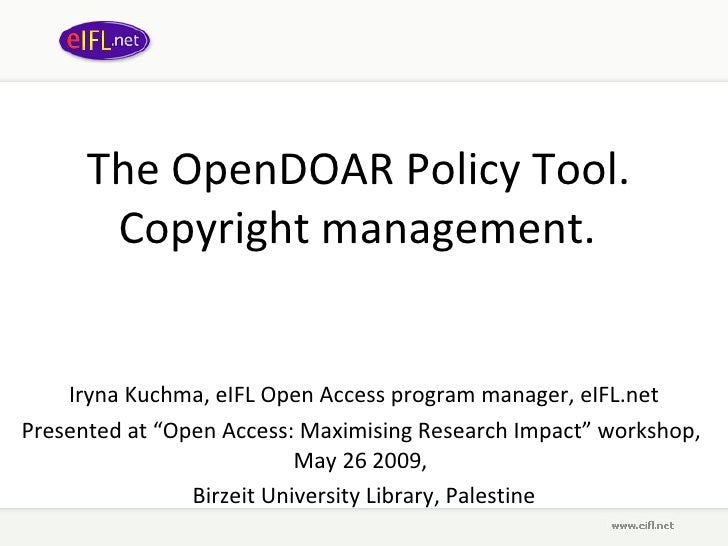 The OpenDOAR Policy Tool.  Copyright management.   Iryna Kuchma, eIFL Open Access program manager, eIFL.net Presented at  ...