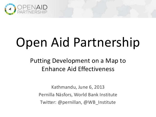 Putting Development on a Map toEnhance Aid EffectivenessKathmandu, June 6, 2013Pernilla Näsfors, World Bank InstituteTwitt...