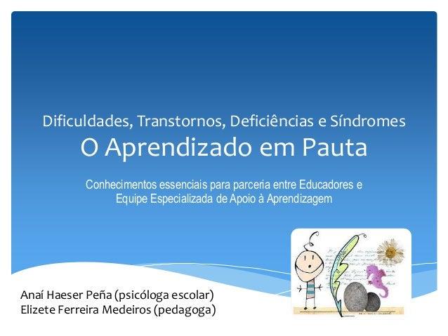 Dificuldades, Transtornos, Deficiências e Síndromes O Aprendizado em Pauta Conhecimentos essenciais para parceria entre Ed...