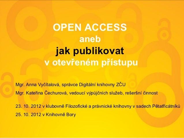 OPEN ACCESS                               aneb                   jak publikovat              v otevřeném přístupuMgr. Anna...