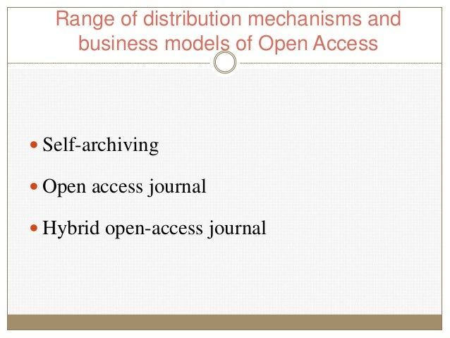 Range of distribution mechanisms and business models of Open Access  Self-archiving  Open access journal  Hybrid open-a...