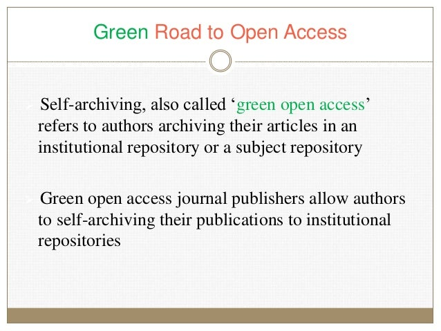 Green Road to Open Access  Self-archiving, also called 'green open access' refers to authors archiving their articles in ...