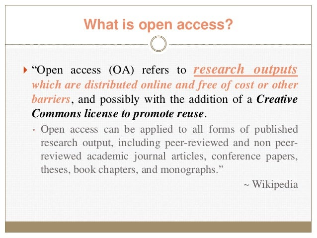 """What is open access?  """"Open access (OA) refers to research outputs which are distributed online and free of cost or other..."""