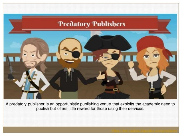A predatory publisher is an opportunistic publishing venue that exploits the academic need to publish but offers little re...