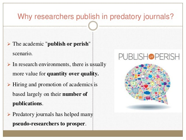 """Why researchers publish in predatory journals?  The academic """"publish or perish"""" scenario.  In research environments, th..."""