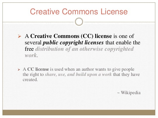  A Creative Commons (CC) license is one of several public copyright licenses that enable the free distribution of an othe...