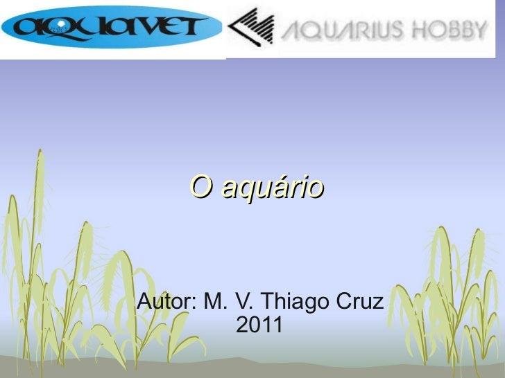 O aquário  Autor: M. V. Thiago Cruz 2011