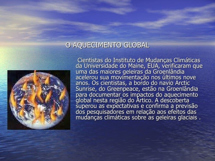 O AQUECIMENTO GLOBAL Cientistas do Instituto de Mudanças Climáticas da Universidade do Maine, EUA, verificaram que uma das...