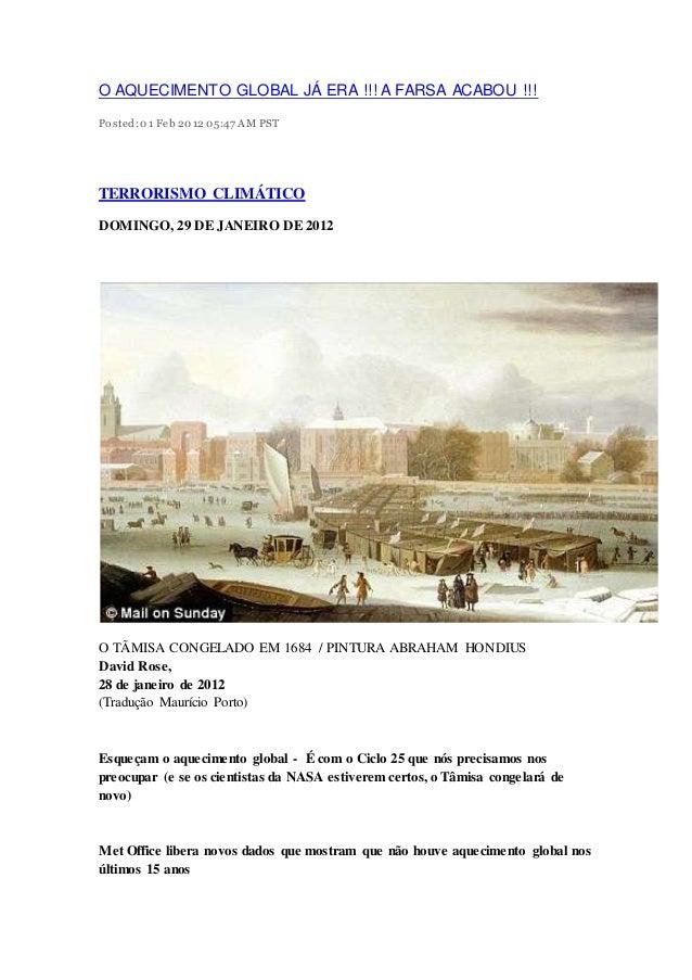 O AQUECIMENTO GLOBAL JÁ ERA !!! A FARSA ACABOU !!! Posted:01 Feb 201205:47 AMPST TERRORISMO CLIMÁTICO DOMINGO, 29 DE JANEI...