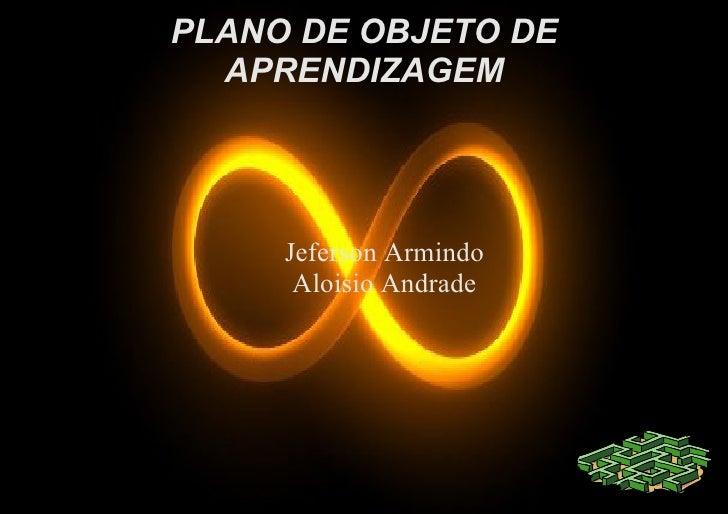 PLANO DE OBJETO DE   APRENDIZAGEM          Jeferson Armindo       Aloisio Andrade