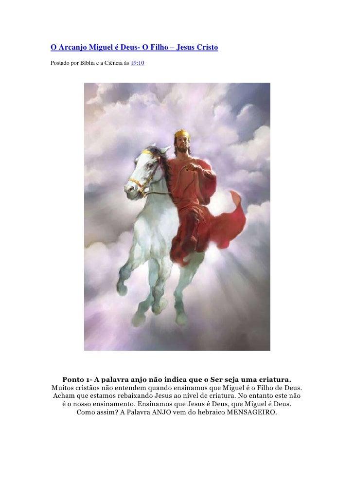 O Arcanjo Miguel é Deus- O Filho – Jesus CristoPostado por Bíblia e a Ciência às 19:10  Ponto 1- A palavra anjo não indica...