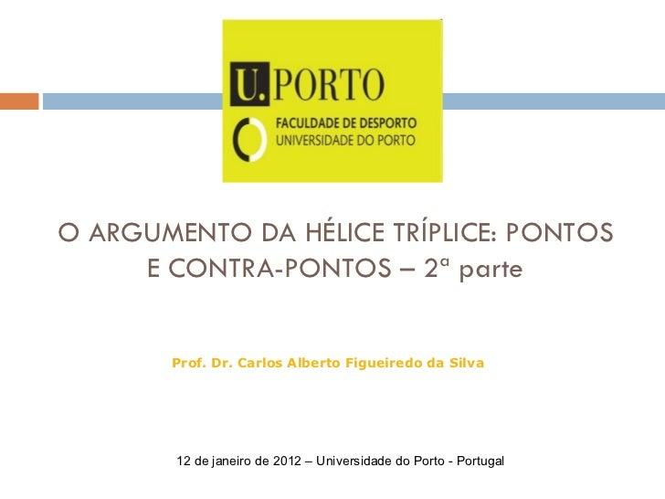 O ARGUMENTO DA HÉLICE TRÍPLICE: PONTOS E CONTRA-PONTOS – 2ª parte Prof. Dr. Carlos Alberto Figueiredo da Silva 12 de janei...