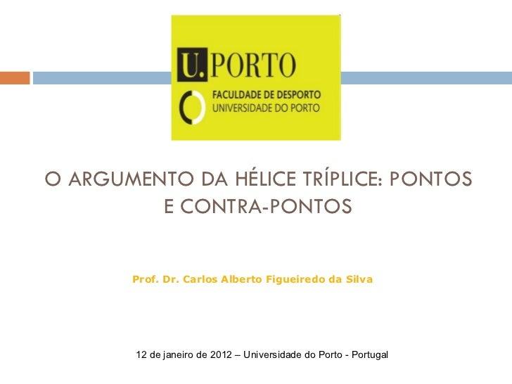 O ARGUMENTO DA HÉLICE TRÍPLICE: PONTOS E CONTRA-PONTOS Prof. Dr. Carlos Alberto Figueiredo da Silva 12 de janeiro de 2012 ...