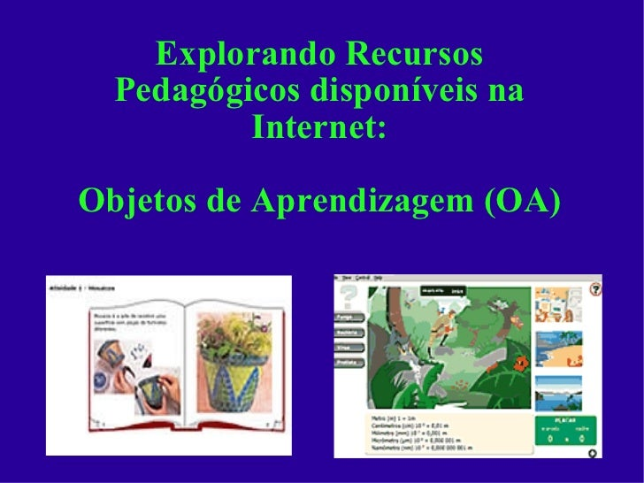 Explorando Recursos Pedagógicos disponíveis na Internet: Objetos de Aprendizagem (OA)
