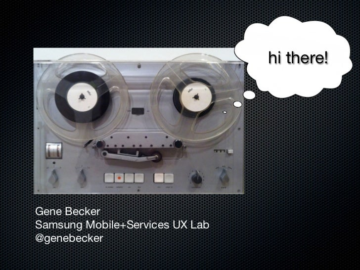 hi there!Gene BeckerSamsung Mobile+Services UX Lab@genebecker