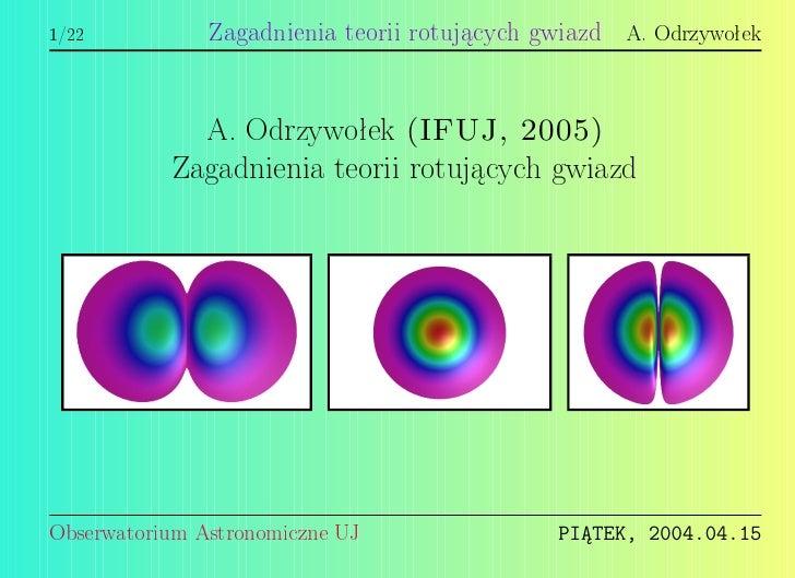 1/22           Zagadnienia teorii rotuj¡cych gwiazd   A. Odrzywoªek               A. Odrzywoªek     (IFUJ, 2005)          ...