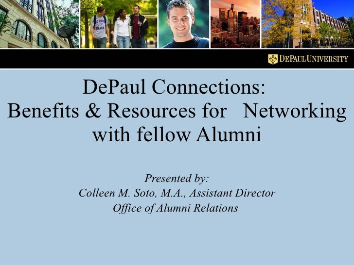 DePaul Connections:  Benefits & Resources for  Networking with fellow Alumni Presented by: Colleen M. Soto, M.A., Assistan...