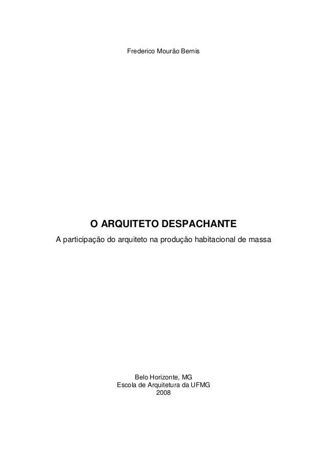 Frederico Mourão Bernis O ARQUITETO DESPACHANTE A participação do arquiteto na produção habitacional de massa Belo Hor...