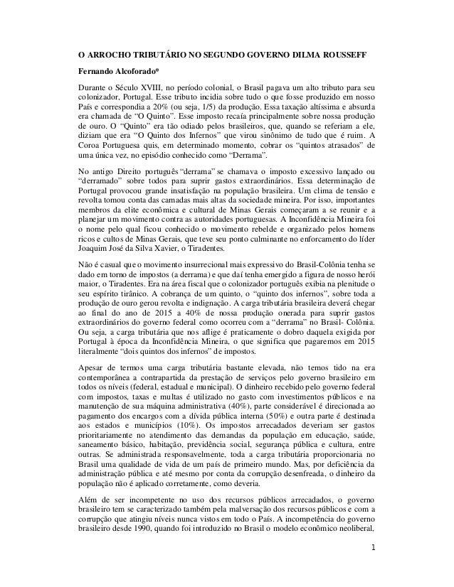 1 O ARROCHO TRIBUTÁRIO NO SEGUNDO GOVERNO DILMA ROUSSEFF Fernando Alcoforado* Durante o Século XVIII, no período colonial,...
