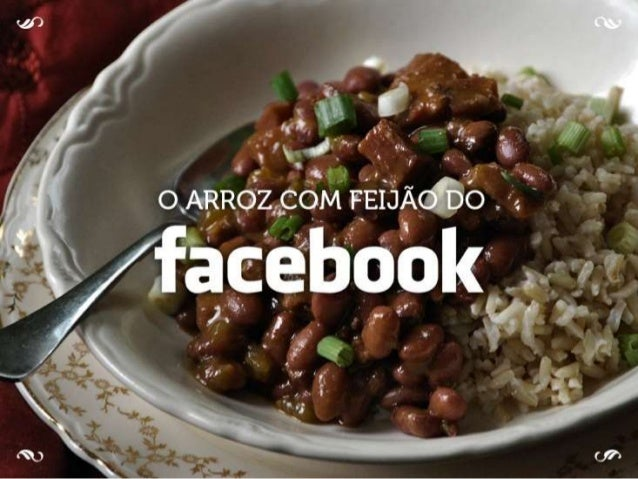 O arroz com feijão do facebook
