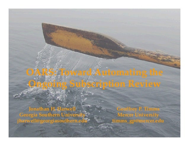 OARS: Toward Automating the Ongoing Subs ription Re ieOngoing Subscription Review Geoffrey P. Timms Mercer University i d ...