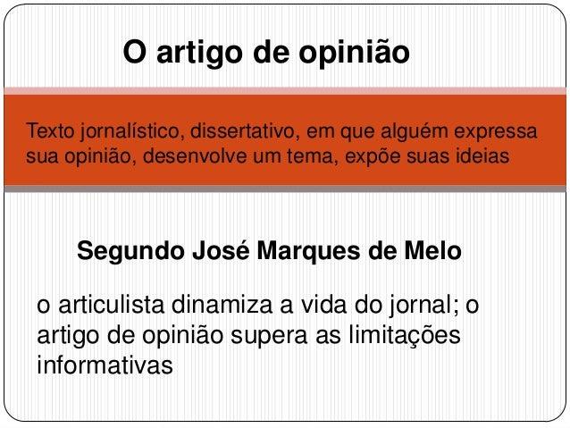 O artigo de opiniãoTexto jornalístico, dissertativo, em que alguém expressasua opinião, desenvolve um tema, expõe suas ide...