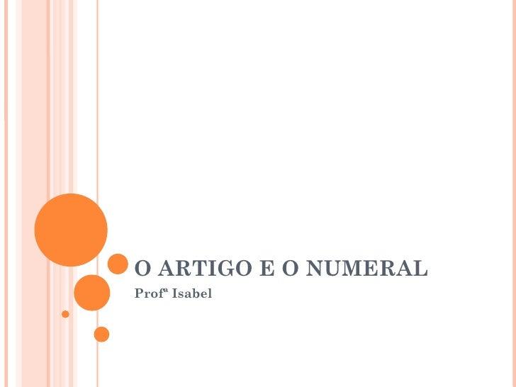 O ARTIGO E O NUMERALProfª Isabel