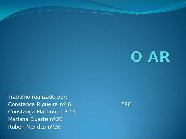 Trabalho realizado por:Constança Rigueira nº 6 5ºCConstança Martinho nº 16Mariana Duarte nº20Ruben Mendes nº26