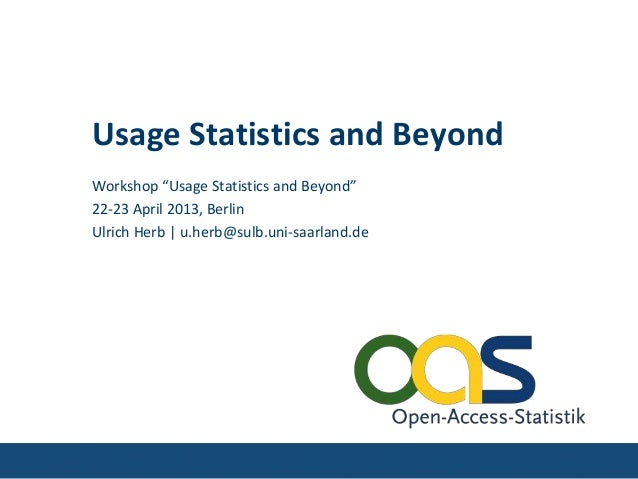 "Usage Statistics and BeyondWorkshop ""Usage Statistics and Beyond""22-23 April 2013, BerlinUlrich Herb 