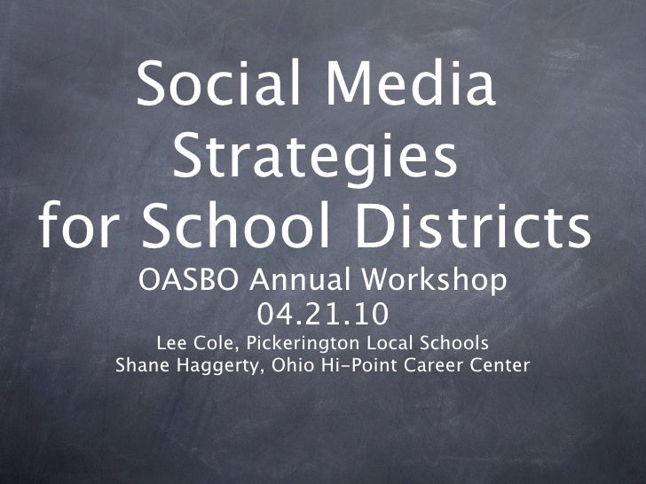 Social Media      Strategies for School Districts     OASBO Annual Workshop           04.21.10       Lee Cole, Pickeringto...