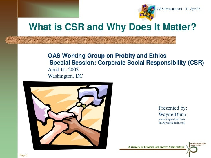 OAS Presentation – 11-Apr-02         What is CSR and Why Does It Matter?            OAS Working Group on Probity and Ethic...
