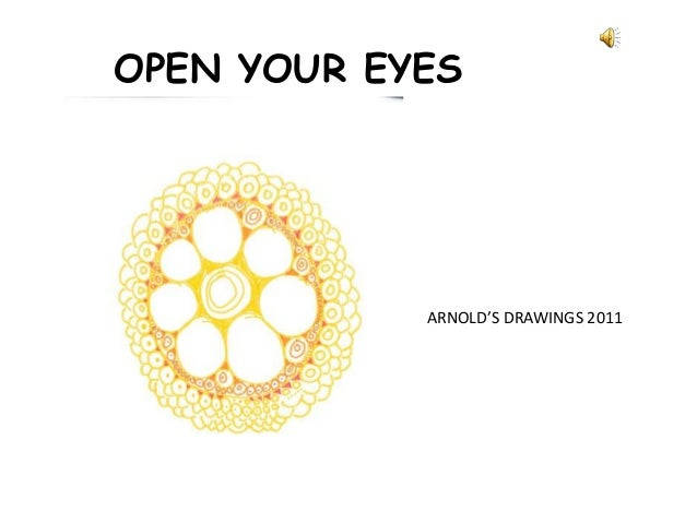 OPEN YOUR EYES            ARNOLD'S DRAWINGS 2011