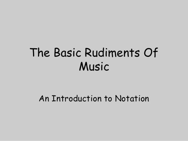 The Basic Rudiments OfMusicAn Introduction to Notation