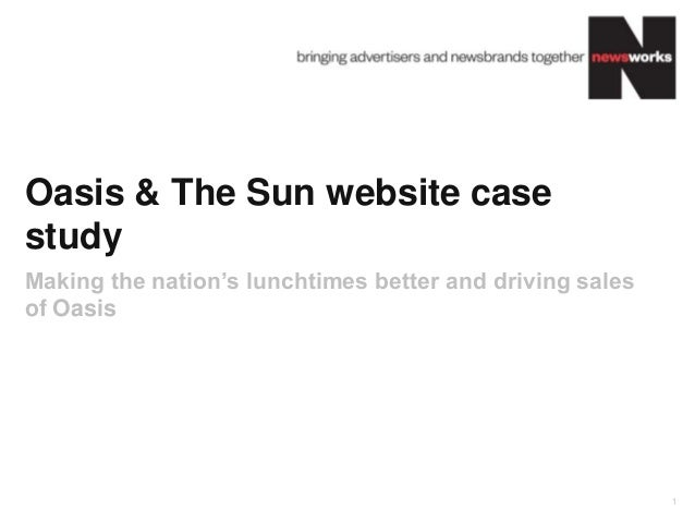 Oasis & The Sun website casestudyMaking the nation's lunchtimes better and driving salesof Oasis                          ...