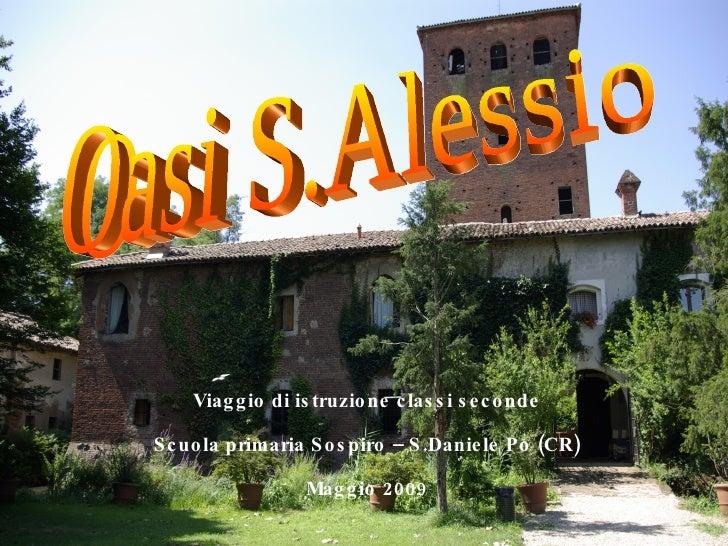 Oasi S.Alessio Viaggio di istruzione classi seconde Scuola primaria Sospiro – S.Daniele Po (CR) Maggio 2009
